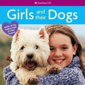 Girls and Their Dogs (American Girl Library Series) book written by Sara Hunt