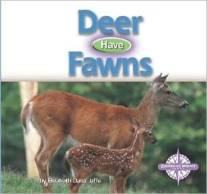 Deer Have Fawns (Animals and Their Young) book written by Elizabeth Dana Jaffe
