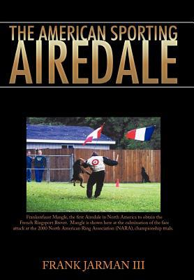 The American Sporting Airedale book written by III Frank Jarman