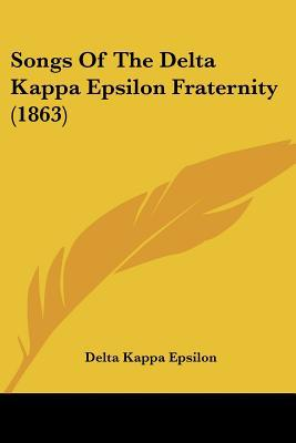 Songs of the Delta Kappa Epsilon Fraternity (1863) written by Delta Kappa Epsilon, Kappa Epsilon