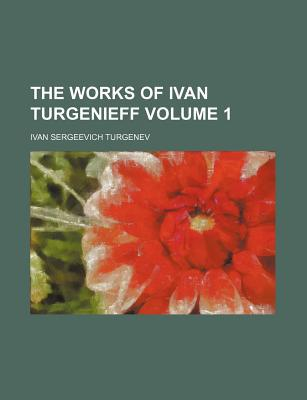 The Works of Ivn Turgnieff (Volume 1) written by Turgenev, Ivan Sergeevich