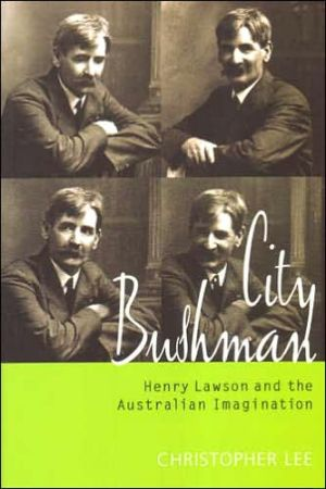 City Bushman: Henry Lawson and the Australian Imagination written by Christopher Lee