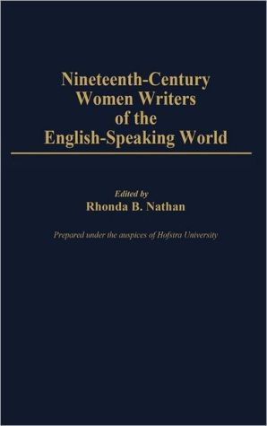 Nineteenth-century women writers of the English-speaking world book written by Rhoda B. Nathan; prepared under the auspices of Hofstra University