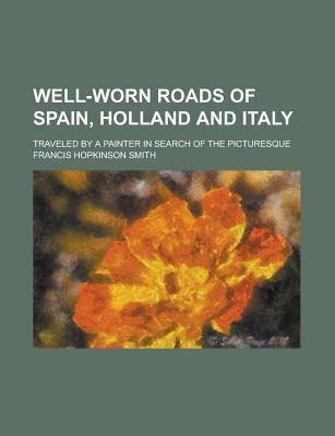 Well-Worn Roads of Spain, Holland and Italy written by Smith, Francis Hopkinson