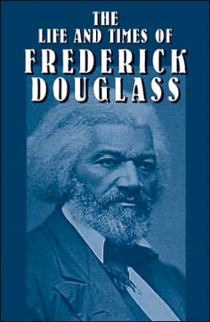 The Life and Times of Frederick Douglass: His Early Life As a Slave, His Escape from Bondage and His Complete History book written by Frederick Douglass