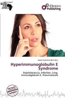 Hyperimmunoglobulin E Syndrome written by Adam Cornelius Bert