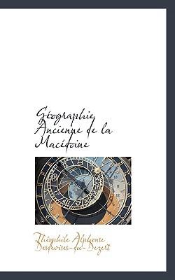 G Ographie Ancienne de La Mac Doine book written by Desdevises-Du-Dezert, Thophile Alphon , Desdevises-Du-Dezert, Th Ophile Alphon