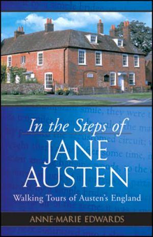 In the Steps of Jane Austen: Walking Tours of Austen's England book written by Anne-Marie Edwards