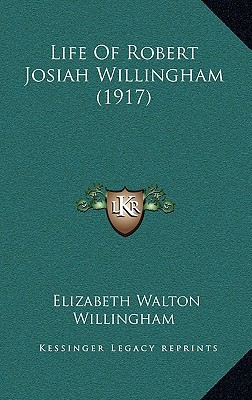 Life of Robert Josiah Willingham (1917) book written by Willingham, Elizabeth Walton