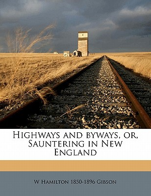 Highways and Byways, Or, Sauntering in New England written by Gibson, W. Hamilton 1850