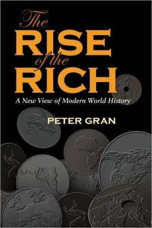 Rise of the Rich: A New View of Modern World History book written by Peter Gran