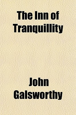 The Inn of Tranquillity written by Galsworthy, John