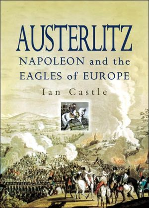 Austerlitz: Napoleon and the Eagles of Europe book written by Ian Castle