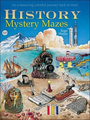 History Mystery Mazes: An A-maze-ing Colorful Journey Back in Time! book written by Roger Moreau