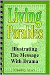 Living Parables: Illustrating the Message with Drama book written by Timothy Wayne Ayers