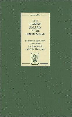 The Spanish Ballad in the Golden Age book written by Nigel Griffin