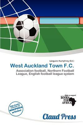 West Auckland Town F.C. written by L. Egaire Humphrey