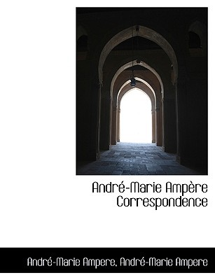 Andr -Marie Amp Re Correspondence book written by Ampere, Andr-Marie
