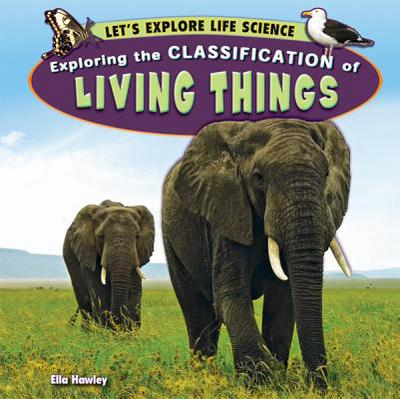 Exploring the Classification of Living Things written by Hawley, Ella