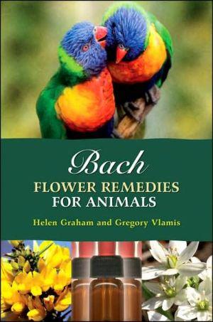 Bach Flower Remedies for Animals book written by Helen Graham