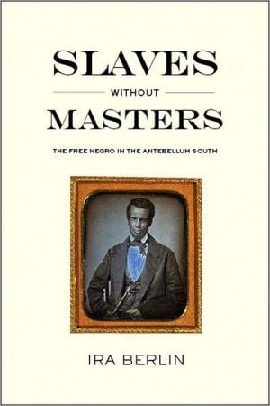 Slaves without Masters : The Free Negro in the Antebellum South book written by Ira Berlin