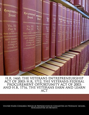 H.R. 1460, the Veterans Entrepreneurship Act of 2003; H.R. 1712, the Veterans Federal Procurement Opportunity Act of 2003; And H.R. 1716, the Veterans written by United States Congress House of Represen