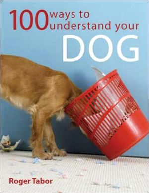 100 Ways To Understand Your Dog, Vol. 1 book written by Roger Tabor