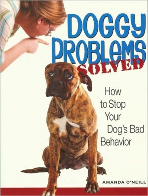 Doggy Problems Solved: How to Stop Your Dog's Bad Behavior written by Amanda O'Neill