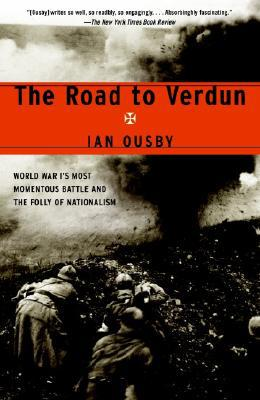 The Road to Verdun : World War I's Most Momentous Battle and the Folly of Nationalism book written by Ian Ousby