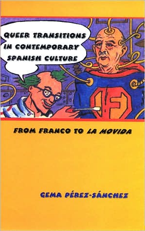 Queer Transitions in Contemporary Spanish Culture: From Franco to la Movida book written by Gema Perez-Sanchez
