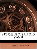 Mosses from an Old Manse book written by Nathaniel Hawthorne