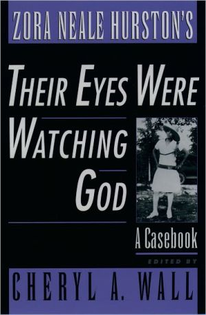 Zora Neale Hurston's Their Eyes Were Watching God: A Casebook book written by Cheryl A. Wall