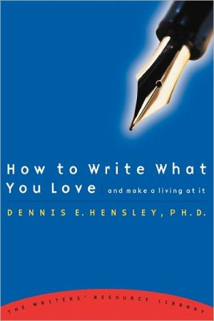 How To Write What You Love book written by Dennis E Hensley