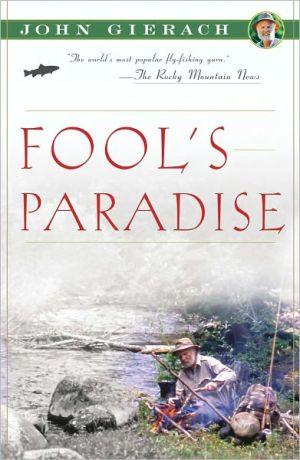 Fool's Paradise book written by John Gierach