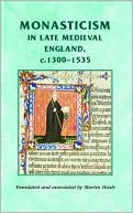 Monasticism in Late Medieval England, C.1300-1535 book written by Martin Heale