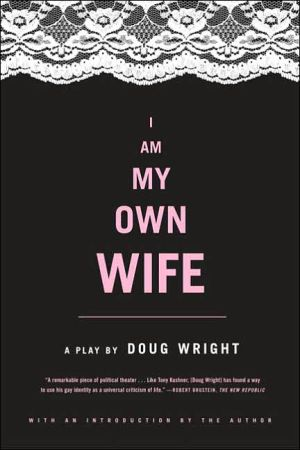 I Am My Own Wife book written by Doug Wright