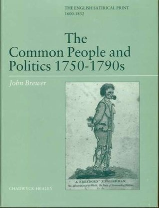 The common people and politics, 1750-1790s written by John Brewer