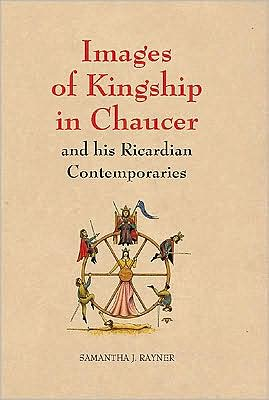 Images of Kingship in Chaucer and his Ricardian Contemporaries book written by Samantha J. Rayner