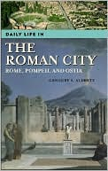 Daily Life in the Roman City: Rome, Pompeii, and Ostia (The Greenwood Press Daily Life Through History Series) book written by Gregory S. Aldrete