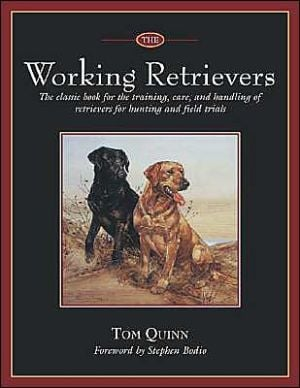 The Working Retrievers: The Classic Book for Training, Care, and Handling of Retrievers for Hunting and Field Trials written by Tom Quinn