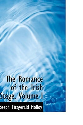 The Romance of the Irish Stage, Volume I written by Molloy, Joseph Fitzgerald