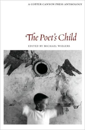The Poet's Child: A Copper Canyon Anthology book written by Michael Wiegers