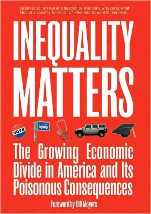 Inequality Matters : The Growing Economic Divide in America and Its Poisonous Consequences book written by James Lardner, David A. Smith, Bill Moyers