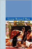 Caesar and Cleopatra book written by George Bernard Shaw