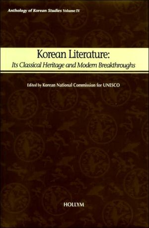 Korean Literature: Its Classical Heritage and Modern Breakthroughs, Vol. 4 book written by Unchang Kim