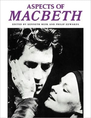 Aspects of Macbeth: Articles Reprinted from Shakespeare Survey book written by Kenneth Muir
