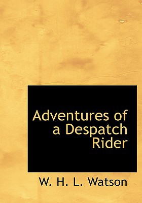 Adventures of a Despatch Rider written by Watson, W. H. L.