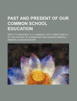 Past and Present of Our Common School Education written by Andrew Jackson Rickoff