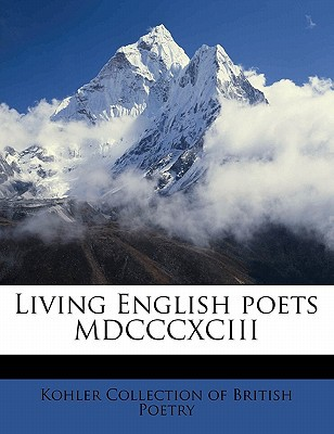 Living English Poets MDCCCXCIII book written by Kohler Collection of British Poetry