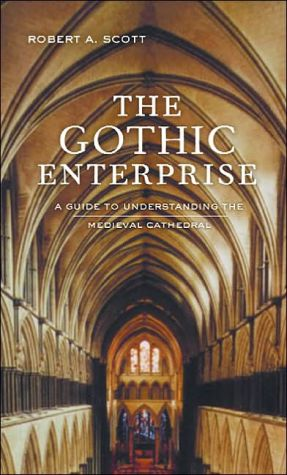 The Gothic Enterprise: A Guide to Understanding the Medieval Cathedral book written by Robert A. Scott
